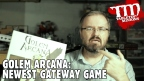VIDEO: Golem Arcana: Newest Gateway Game